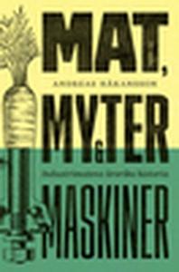 Mat, myter och maskiner (e-bok) av Andreas Håka