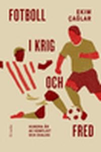 Fotboll i krig och fred (e-bok) av Ekim Çağlar