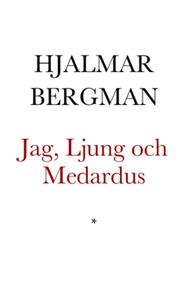 Jag, Ljung och Medardus (e-bok) av Hjalmar Berg