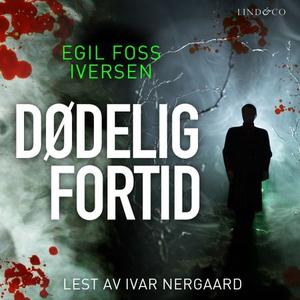 Dødelig fortid (lydbok) av Egil Foss Iversen