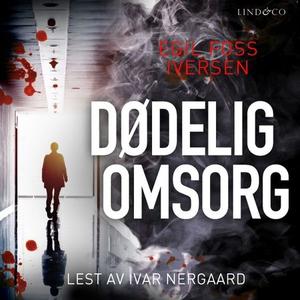 Dødelig omsorg (lydbok) av Egil Foss Iversen