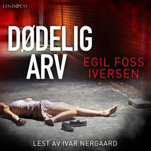 Dødelig arv (lydbok) av Egil Foss Iversen