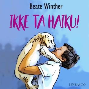 Ikke ta Haiku! (lydbok) av Beate Winther
