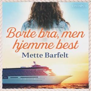 Borte bra, men hjemme best (lydbok) av Mette