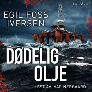 Dødelig olje (lydbok) av Egil Foss Iversen