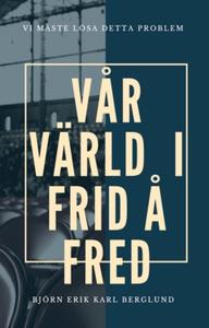 Vår värld i frid å fred. (e-bok) av Björn Erik