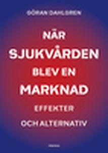 När sjukvården blev en marknad (e-bok) av Göran