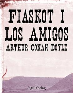 Fiaskot i Los Amigos (e-bok) av Arthur Conan Do