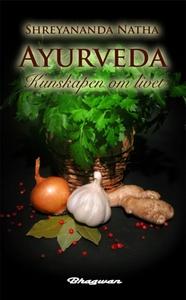 Ayurveda : Kunskapen om livet (e-bok) av Shreya