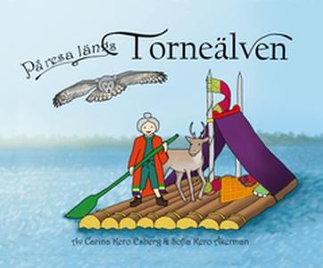 På resa längs Torneälven (e-bok) av Carina Kero