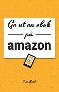 Ge ut en ebok på Amazon (e-bok) av Tina Back