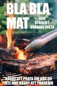 BLA BLA MAT : 500 onödiga fakta om mat