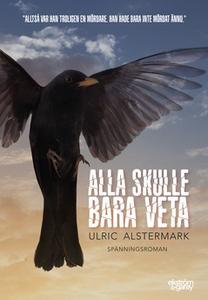Alla skulle bara veta (e-bok) av Ulric Alsterma