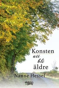 Konsten att bli äldre (e-bok) av Nanne Hessel