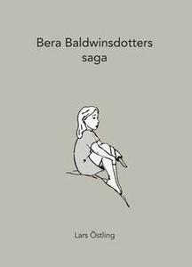 Bera Baldwinsdotters saga (e-bok) av Lars Östli