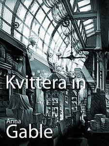 Kvittera in (e-bok) av  Anna Gable, Anna Gable