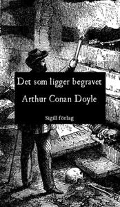 Det som ligger begravet (e-bok) av Arthur Conan
