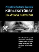 Novellen - histoire beatnik - Kärlekstörst - en svensk Charles Bukowski