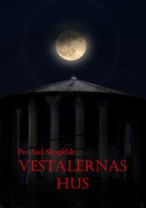 VESTALERNAS HUS (e-bok) av Per Axel Skogfeldt