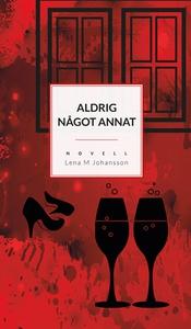 Aldrig något annat (e-bok) av Lena M Johansson
