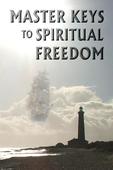 Master Keys to Spiritual Freedom