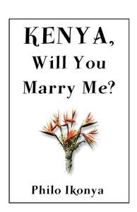 Kenya, Will You Marry Me? (e-bok) av Philo Ikon