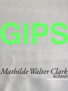 Gips (e-bog) af Mathilde Walter Clark