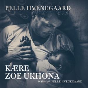 Kære Zoe Ukhona (lydbog) af Pelle Hve