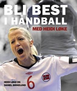 Bli best i håndball – med Heidi Løke (ebok) a