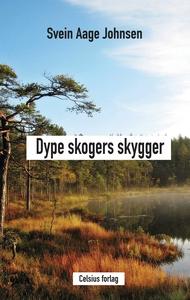 Dype skogers skygger (ebok) av Svein Aage Joh