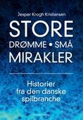 Store drømme • Små mirakler: Historier fra den danske spilbranche