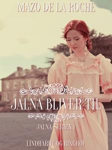 Jalna bliver til (e-bog) af Mazo de l
