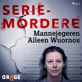 Mannejegeren Aileen Wuornos
