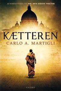 Kætteren (e-bog) af Carlo A. Martigli