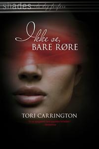 Ikke se, bare røre (ebok) av Tori Carrington