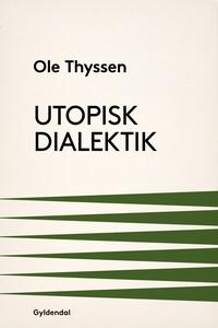 Utopisk dialektik (e-bog) af Ole Thys
