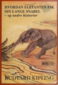 Hvordan elefanten fik sin lange snabel -  og andre historier