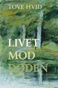 Livet mod døden (e-bog) af Tove Hvid