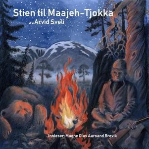Stien til Maajeh-Tjokka (lydbok) av Arvid Sve