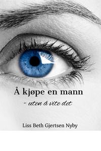 Å kjøpe en mann (ebok) av Liss Beth  Gjertsen