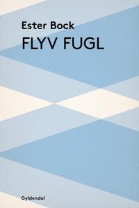 Flyv fugl (lydbog) af Ester Bock