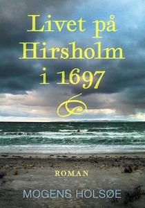 Livet på Hirsholm i 1697 (e-bog) af M