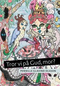 Tror vi på Gud, mor? (e-bog) af Pernille Glavin