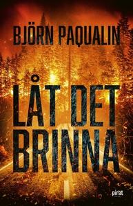 Låt det brinna (e-bok) av Björn Paqualin