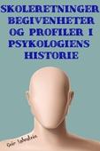 SKOLERETNINGER, BEGIVENHETER OG  PROFILER  I PSYKOLOGIENS  HISTORIE