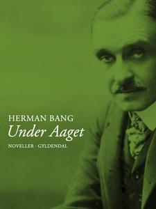Under aaget (e-bog) af Herman Bang