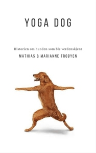 Yoga dog (ebok) av Marianne Troøyen, Mathias