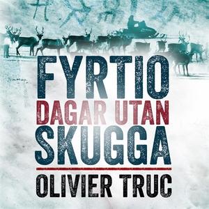 Fyrtio dagar utan skugga (ljudbok) av Olivier T