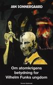 Om atomkrigens betydning for Vilhelm Funks ungdom