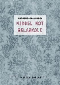 Middel mot melankoli (ebok) av Katrine Kallek
